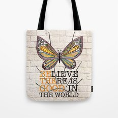 Believe There is Good in the World Tote Bag