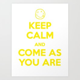 Keep Calm and Come As You Are Art Print