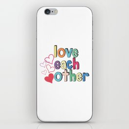 Love Each Other iPhone Skin