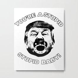 Donald the Stupid, Stupid Baby Metal Print
