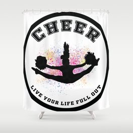 Cheer Circle Live your Life Full Out Shower Curtain