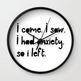 I Came. I Saw. I Had Anxiety. So I Left. Wall Clock