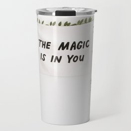 The Magic is in You Travel Mug