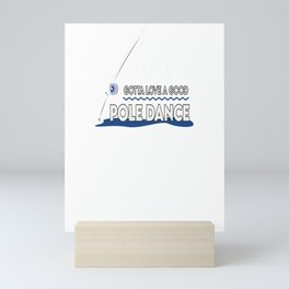 Gotta Love A Good Pole Dance Vintage Fishing Gift For Fisher product Mini Art Print