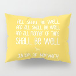 All Shall Be Well - Inspirational Julian of Norwich Quote Typography in Sunshine Yellow Pillow Sham