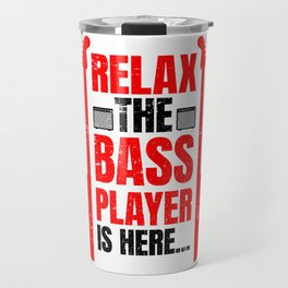 Relax The Bass Player Is Here | Music Instrument Travel Mug