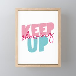 Keep Showing Up pink and blue motivational typography poster bedroom wall home decor Framed Mini Art Print