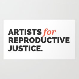 ARTISTS FOR REPRODUCTIVE JUSTICE. Art Print
