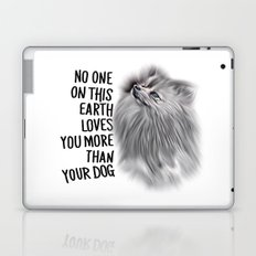 No one on earth loves you more than your dog Laptop & iPad Skin