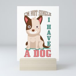 I'm Not Single I Have A Dog Gifts Mini Art Print