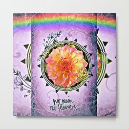 No rain no flowers Metal Print