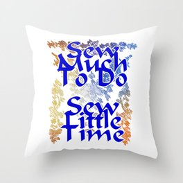 Sew Much To Do  Sew Little Time Throw Pillow