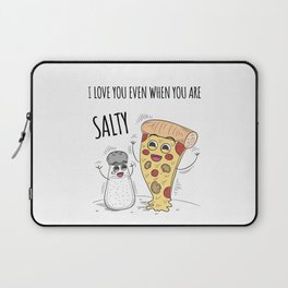I love you even when you are salty - funny love quote Laptop Sleeve