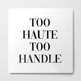 too haute to handle Metal Print