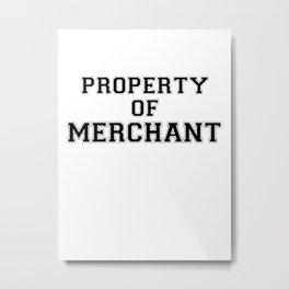 Property of MERCHANT Metal Print