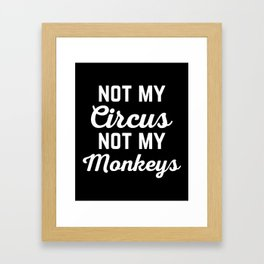 Not My Circus Funny Quote Framed Art Print