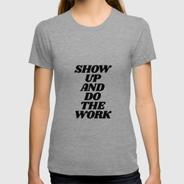 Show Up and Do the Work motivational typography in black and white home wall decor T-shirt