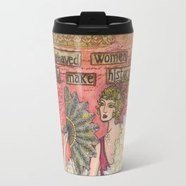 Well Behaved Women Travel Mug