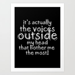 It's actually the voices OUTSIDE my head that bother me the most! | Typography Introverts Black Vers Art Print
