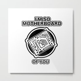 I'm So Motherboard Of You Metal Print