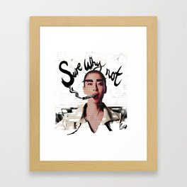Sure Why Not Framed Art Print