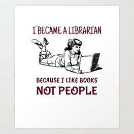 Librarian Because I Like Books Not People Art Print