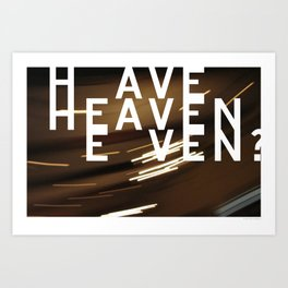 Have Heaven Even? Art Print