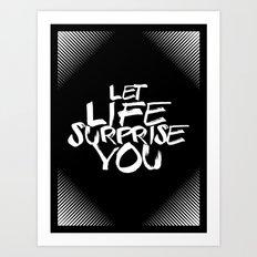 Let life surprise you Art Print