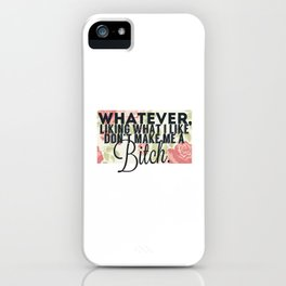 whatever liking what i like don't make me a bitch iPhone Case