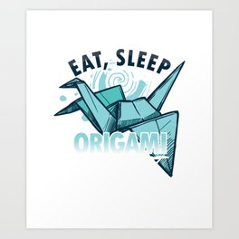 Eat Sleep Origami Repeat Japanese Paper Crafting Paper Folds Art Craft Gifts Art Print