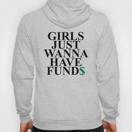 Girls Just Wanna Have Fund$ Funny Quote Hoody