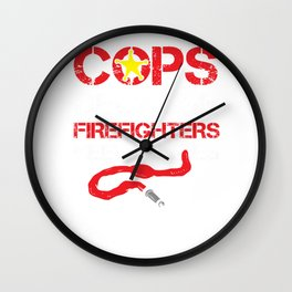 Cops Because Firefighters Need Heroes Funny Police Wall Clock