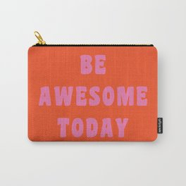 Be Awesome Today in Orange and Pink Carry-All Pouch
