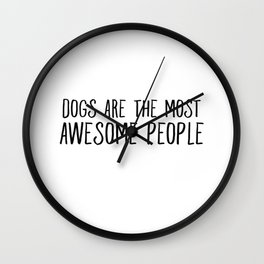Dogs Are The Most Awesome People Wall Clock