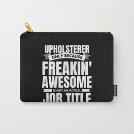 Freakin' Awesome Upholsterer Carry-All Pouch