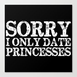 Sorry, I Only Date Princesses - Inverted Canvas Print