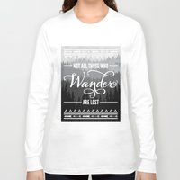 not all who wander are lost Long Sleeve T-shirts featuring Not All Those Who Wander Are Lost by Fercute