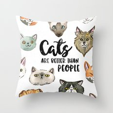 CATS ARE BETTER THAN PEOPLE Throw Pillow