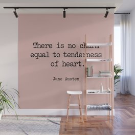 Jane Austen. There is no charm equal to tenderness of heart. Wall Mural