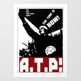 A.T.P.! Anti Time-Theft Party - The Time is Now! Art Print