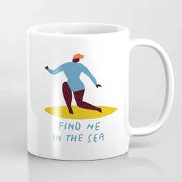 Find me in the sea Coffee Mug