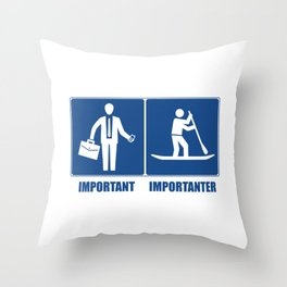 Work Is Important, Stand Up Paddling Is Importanter Throw Pillow