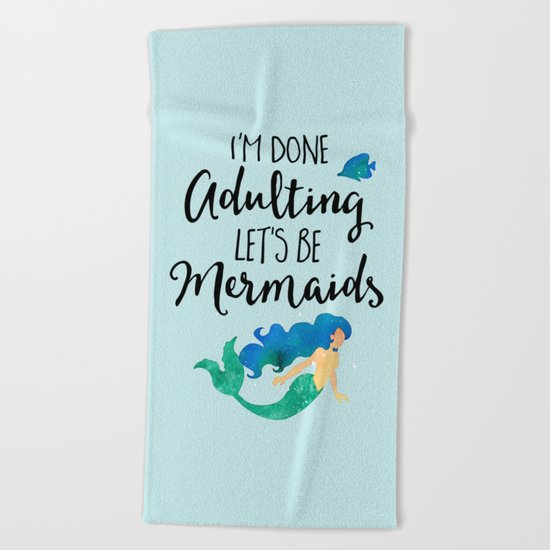 Done Adulting Mermaids Funny Quote Beach Towel