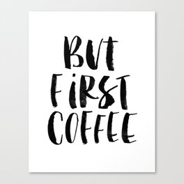 But First Coffee black and white monochrome typography kitchen poster design home decor wall art Canvas Print