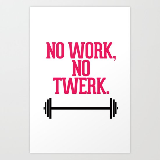 No Work No Twerk Art Print