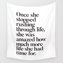 Once She Stopped Rushing Through Life She Was Amazed How Much More Life She Had Time For Wall Tapestry