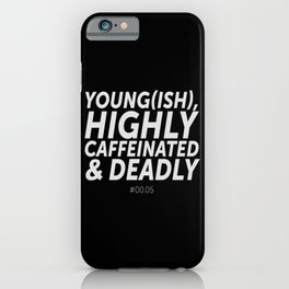 Young(ish), highly caffeinated and deadly iPhone Case