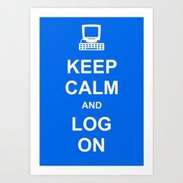 Keep Calm and Log On Art Print