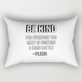 Be kind, for everyone you meet is fighting a hard battle - Plato Rectangular Pillow