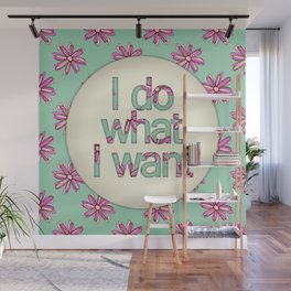 I do what I want Wall Mural